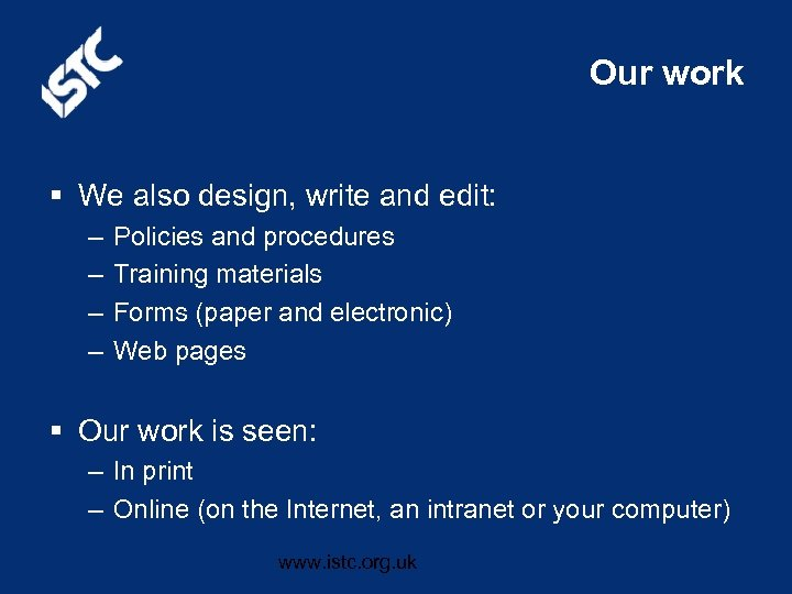 Our work § We also design, write and edit: – – Policies and procedures