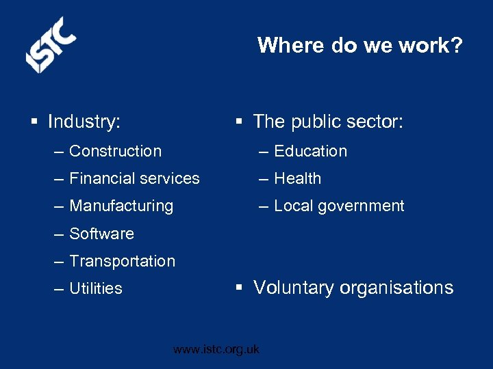 Where do we work? § Industry: § The public sector: – Construction – Education