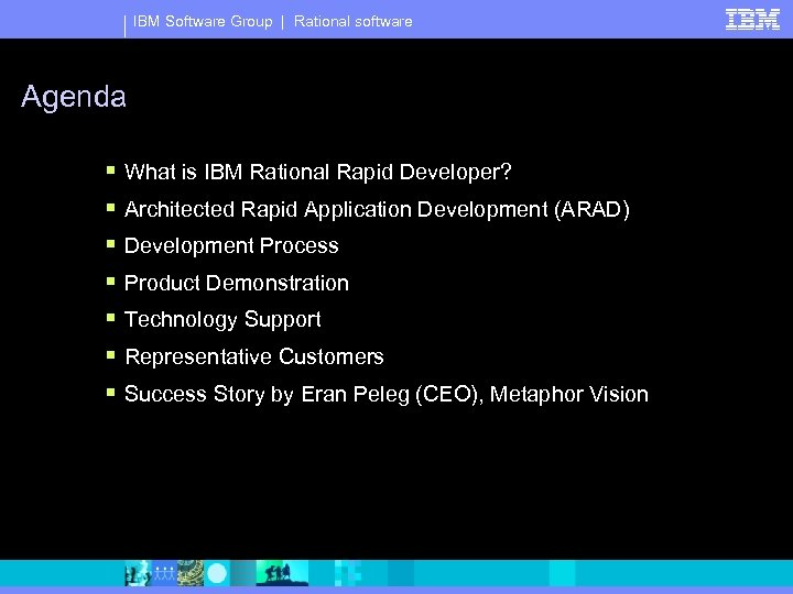 IBM Software Group | Rational software Agenda § § § § What is IBM