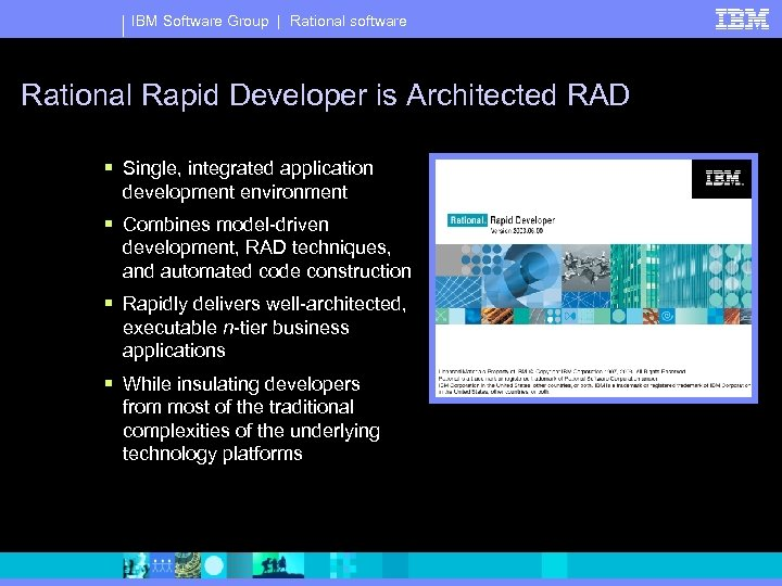 IBM Software Group | Rational software Rational Rapid Developer is Architected RAD § Single,