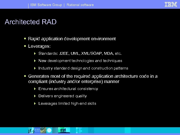 IBM Software Group | Rational software Architected RAD § Rapid application development environment §