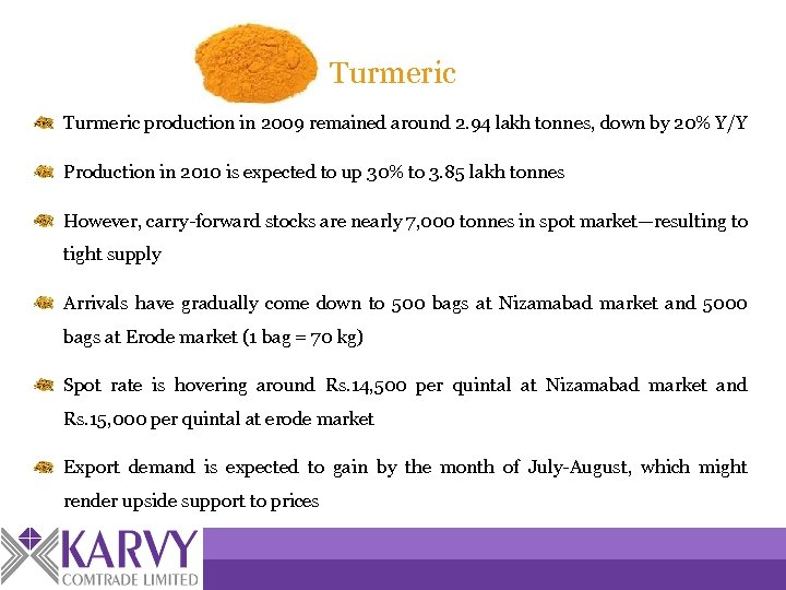 Turmeric production in 2009 remained around 2. 94 lakh tonnes, down by 20% Y/Y