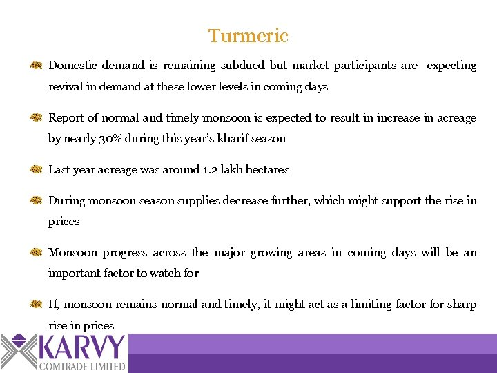Turmeric Domestic demand is remaining subdued but market participants are expecting revival in demand