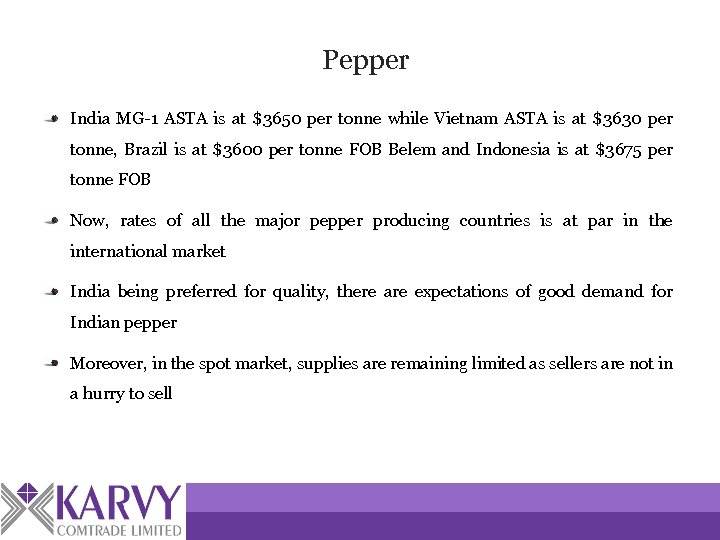 Pepper India MG-1 ASTA is at $3650 per tonne while Vietnam ASTA is at