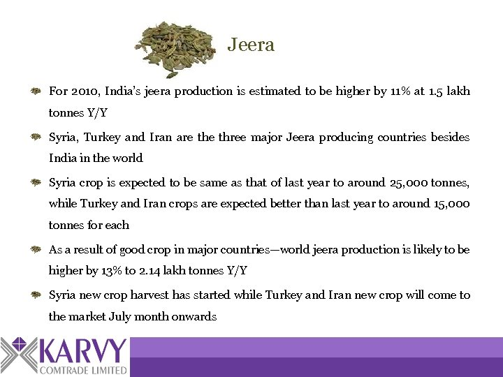 Jeera For 2010, India's jeera production is estimated to be higher by 11% at