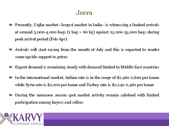Jeera Presently, Unjha market—largest market in India—is witnessing a limited arrivals at around 3,