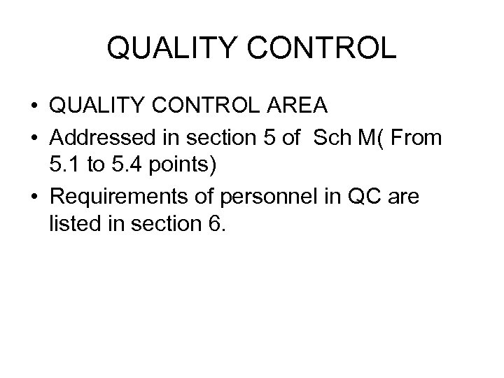 QUALITY CONTROL • QUALITY CONTROL AREA • Addressed in section 5 of Sch M(
