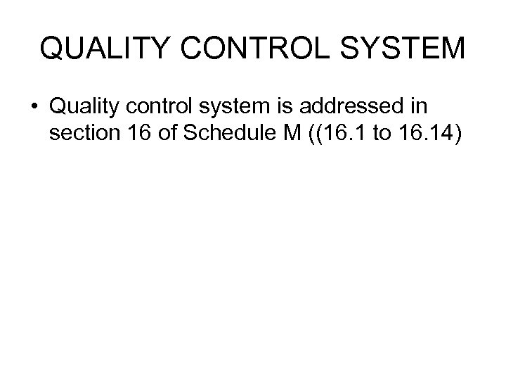 QUALITY CONTROL SYSTEM • Quality control system is addressed in section 16 of Schedule