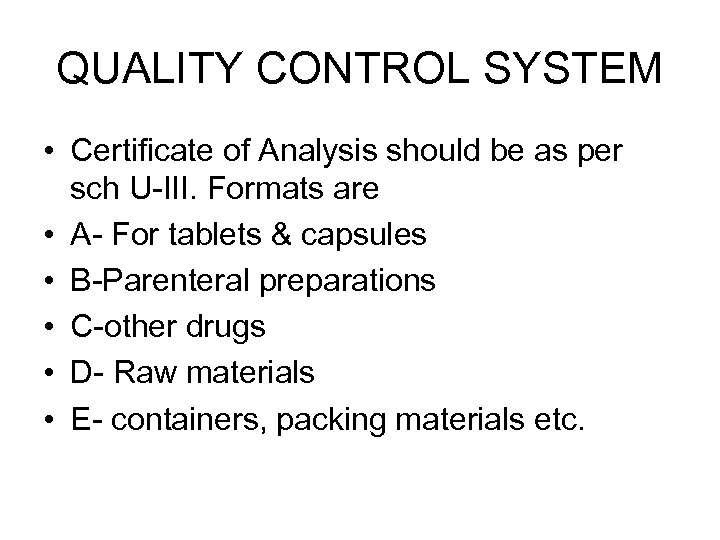 QUALITY CONTROL SYSTEM • Certificate of Analysis should be as per sch U-III. Formats