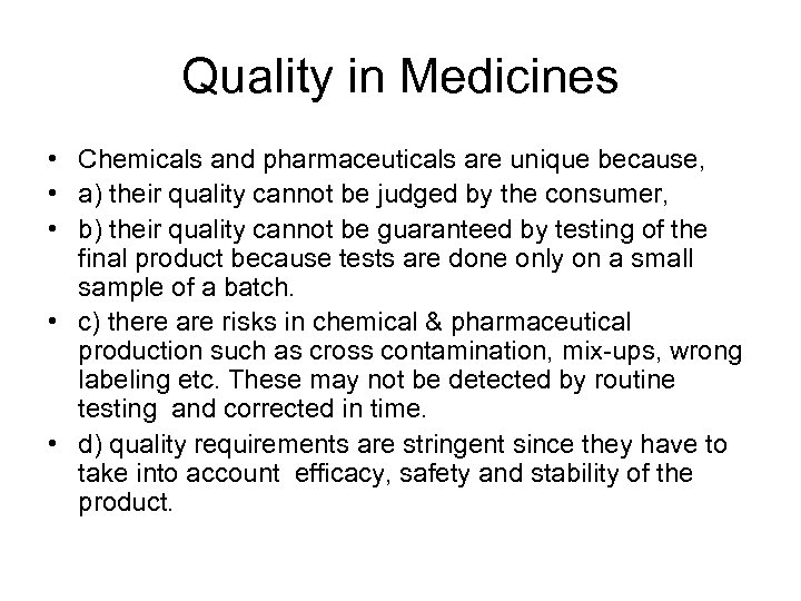 Quality in Medicines • Chemicals and pharmaceuticals are unique because, • a) their quality