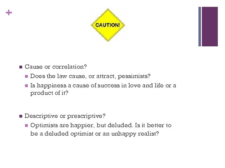 + n Cause or correlation? n Does the law cause, or attract, pessimists? n