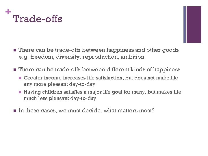 + Trade-offs n There can be trade-offs between happiness and other goods e. g.