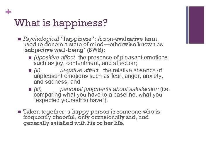 "+ What is happiness? n Psychological ""happiness"": A non-evaluative term, used to denote a"