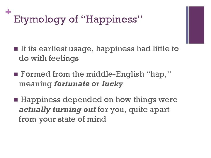 "+ Etymology of ""Happiness"" n It its earliest usage, happiness had little to do"