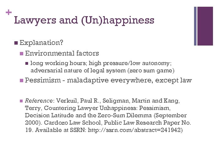 + Lawyers and (Un)happiness n Explanation? n Environmental n long working hours; high pressure/low