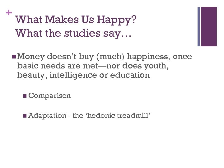 + What Makes Us Happy? What the studies say… n Money doesn't buy (much)