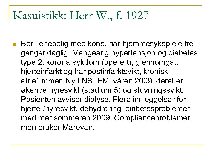 Kasuistikk: Herr W. , f. 1927 n Bor i enebolig med kone, har hjemmesykepleie