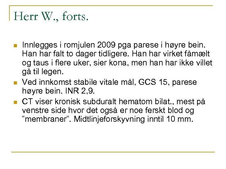 Herr W. , forts. n n n Innlegges i romjulen 2009 pga parese i