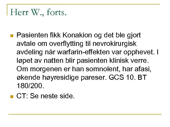 Herr W. , forts. n n Pasienten fikk Konakion og det ble gjort avtale