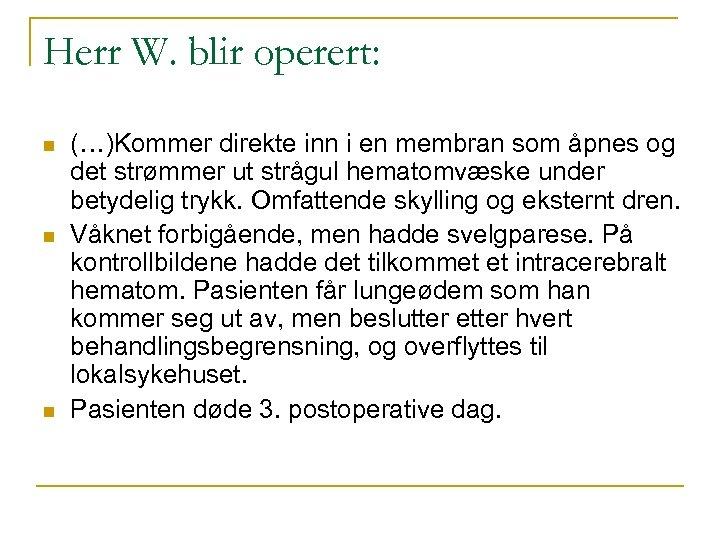Herr W. blir operert: n n n (…)Kommer direkte inn i en membran som