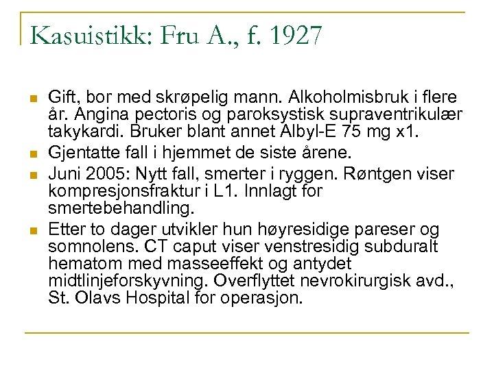 Kasuistikk: Fru A. , f. 1927 n n Gift, bor med skrøpelig mann. Alkoholmisbruk