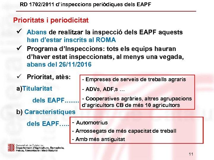 RD 1702/2011 d'inspeccions periòdiques dels EAPF Prioritats i periodicitat Abans de realitzar la inspecció