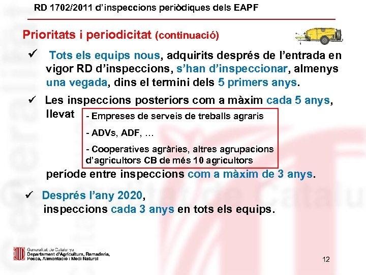RD 1702/2011 d'inspeccions periòdiques dels EAPF Prioritats i periodicitat (continuació) Tots els equips nous,