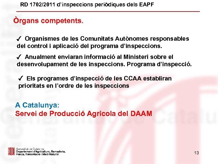 RD 1702/2011 d'inspeccions periòdiques dels EAPF Òrgans competents. ✓ Organismes de les Comunitats Autònomes
