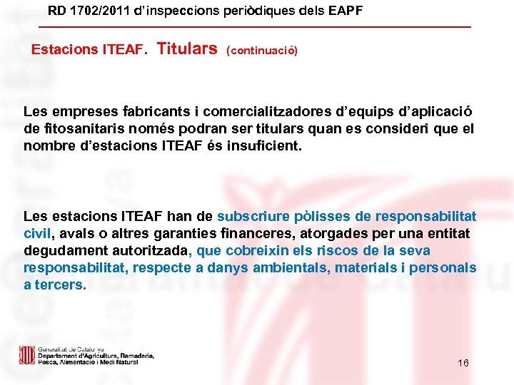 RD 1702/2011 d'inspeccions periòdiques dels EAPF Estacions ITEAF. Titulars (continuació) Les empreses fabricants i