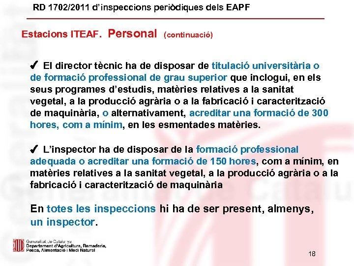 RD 1702/2011 d'inspeccions periòdiques dels EAPF Estacions ITEAF. Personal (continuació) ✔ El director tècnic