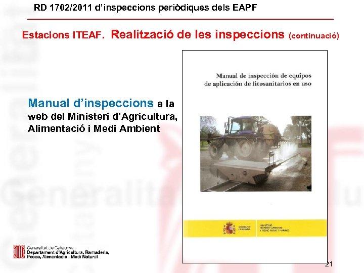 RD 1702/2011 d'inspeccions periòdiques dels EAPF Estacions ITEAF. Realització de les inspeccions (continuació) Manual
