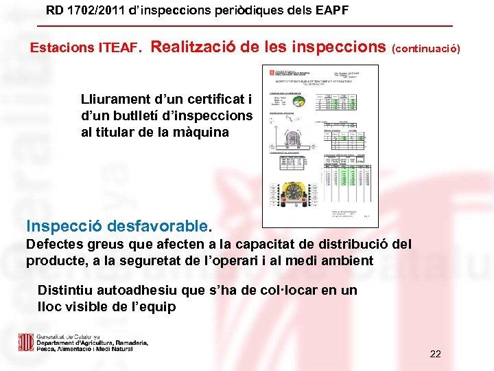 RD 1702/2011 d'inspeccions periòdiques dels EAPF Estacions ITEAF. Realització de les inspeccions (continuació) Lliurament