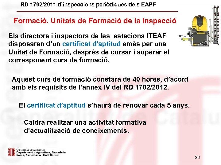 RD 1702/2011 d'inspeccions periòdiques dels EAPF Formació. Unitats de Formació de la Inspecció Els