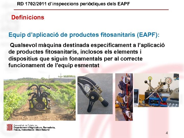 RD 1702/2011 d'inspeccions periòdiques dels EAPF Definicions Equip d'aplicació de productes fitosanitaris (EAPF): Qualsevol