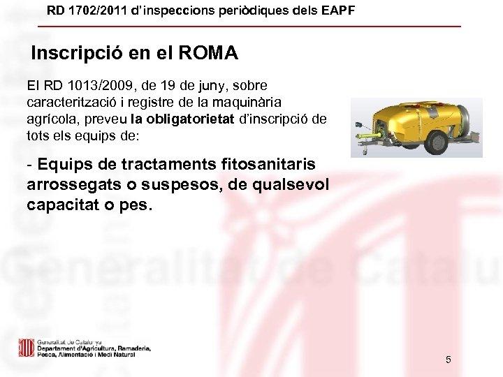 RD 1702/2011 d'inspeccions periòdiques dels EAPF Inscripció en el ROMA El RD 1013/2009, de