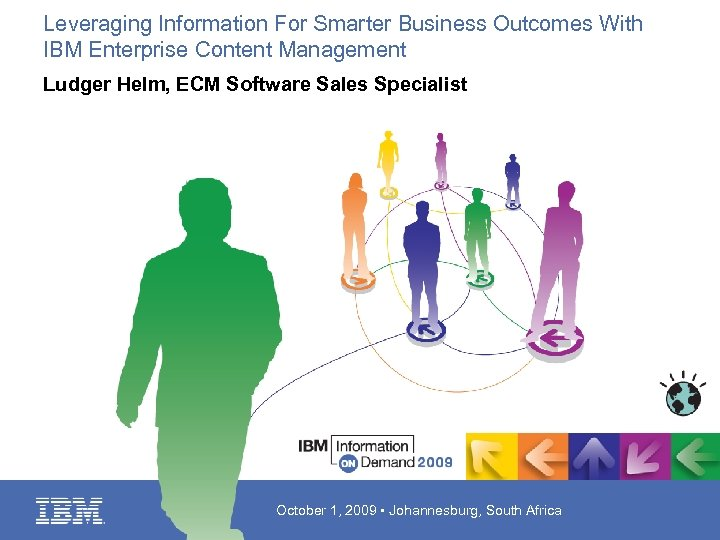 Leveraging Information For Smarter Business Outcomes With IBM Enterprise Content Management Ludger Helm, ECM