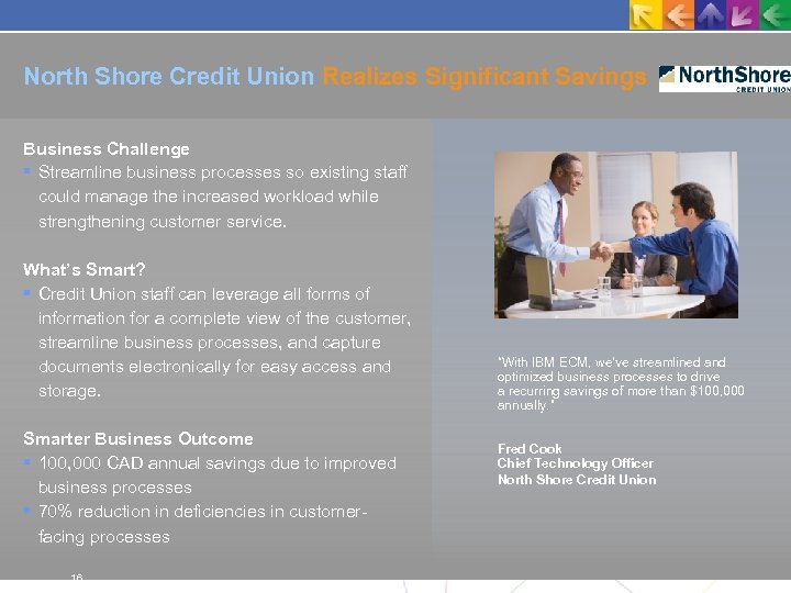 North Shore Credit Union Realizes Significant Savings Business Challenge Streamline business processes so existing