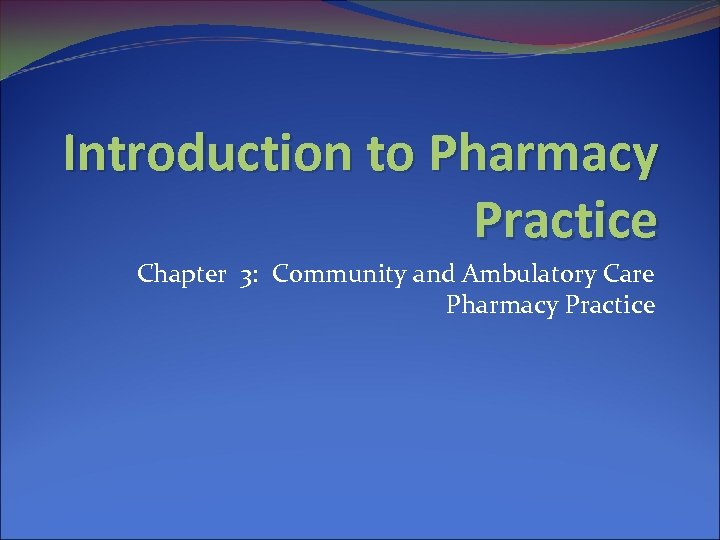 Introduction to Pharmacy Practice Chapter 3: Community and Ambulatory Care Pharmacy Practice