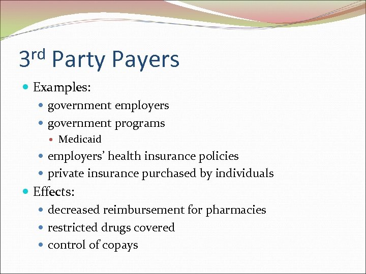 rd 3 Party Payers Examples: government employers government programs Medicaid employers' health insurance policies