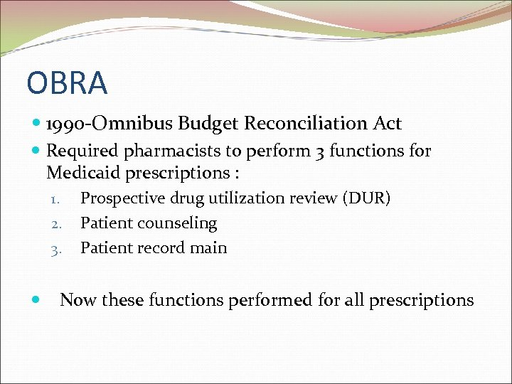 OBRA 1990 -Omnibus Budget Reconciliation Act Required pharmacists to perform 3 functions for Medicaid
