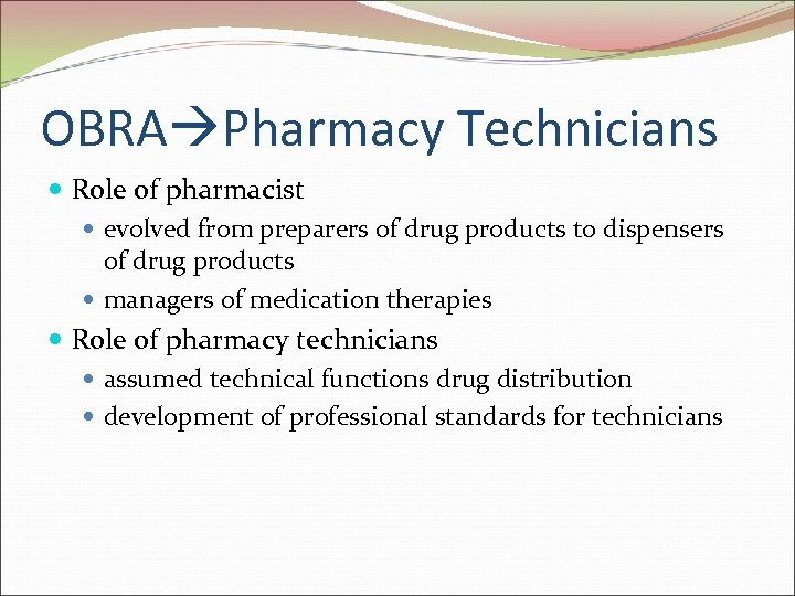OBRA Pharmacy Technicians Role of pharmacist evolved from preparers of drug products to dispensers