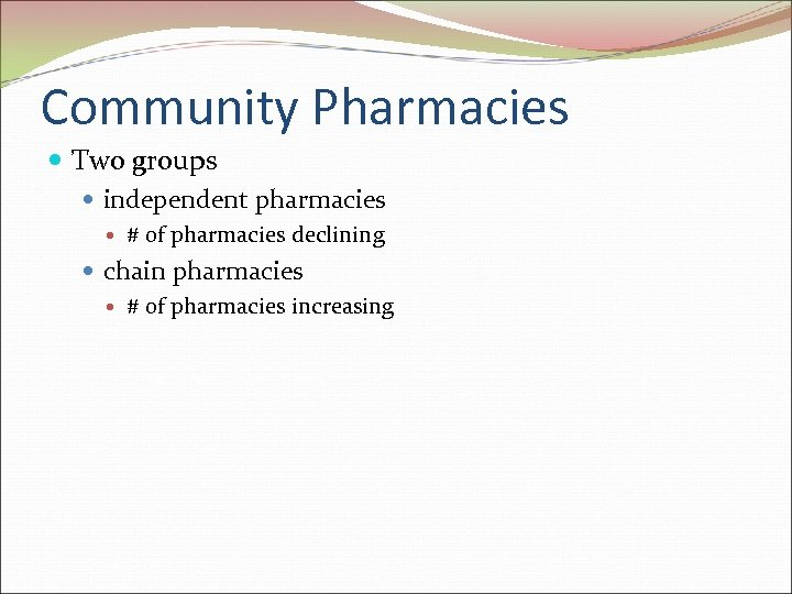 Community Pharmacies Two groups independent pharmacies # of pharmacies declining chain pharmacies # of