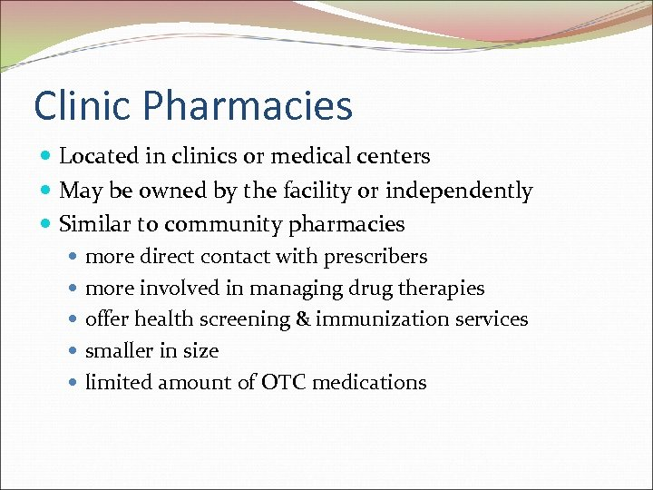 Clinic Pharmacies Located in clinics or medical centers May be owned by the facility