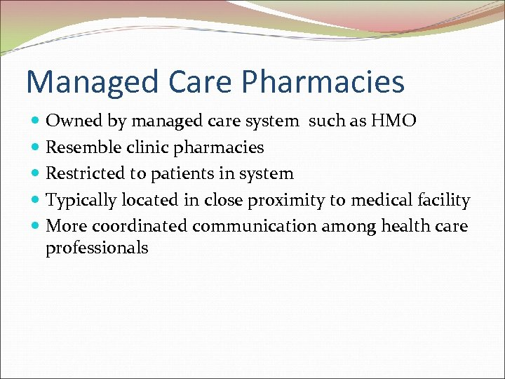 Managed Care Pharmacies Owned by managed care system such as HMO Resemble clinic pharmacies