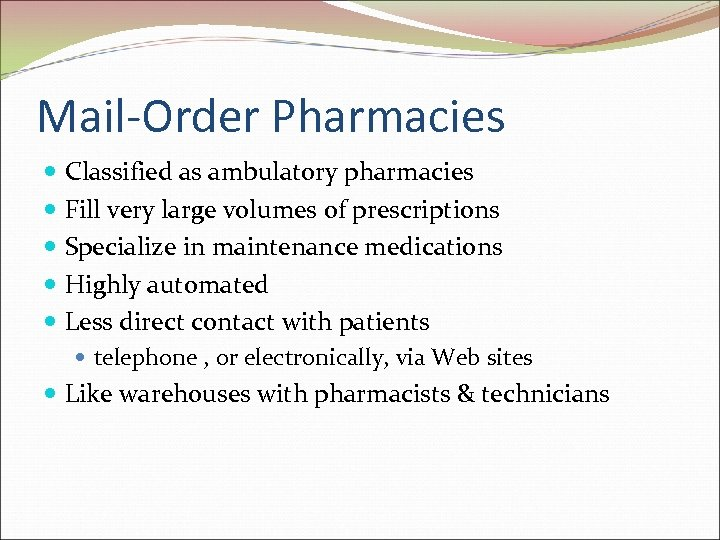 Mail-Order Pharmacies Classified as ambulatory pharmacies Fill very large volumes of prescriptions Specialize in