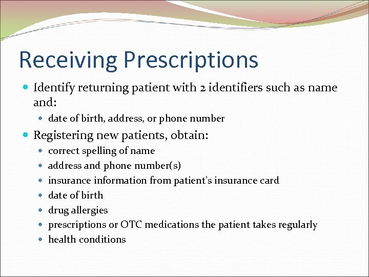 Receiving Prescriptions Identify returning patient with 2 identifiers such as name and: date of