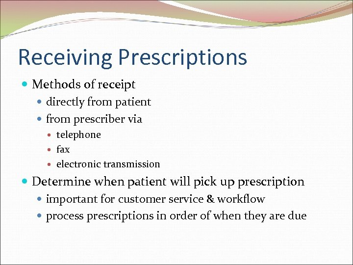 Receiving Prescriptions Methods of receipt directly from patient from prescriber via telephone fax electronic