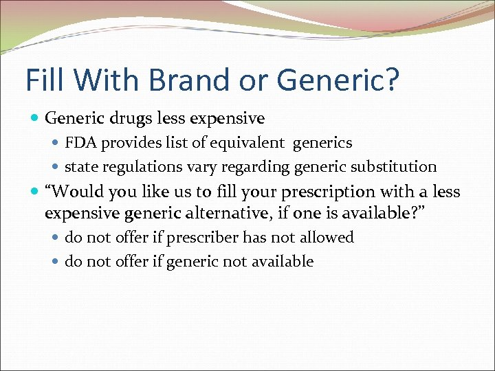 Fill With Brand or Generic? Generic drugs less expensive FDA provides list of equivalent
