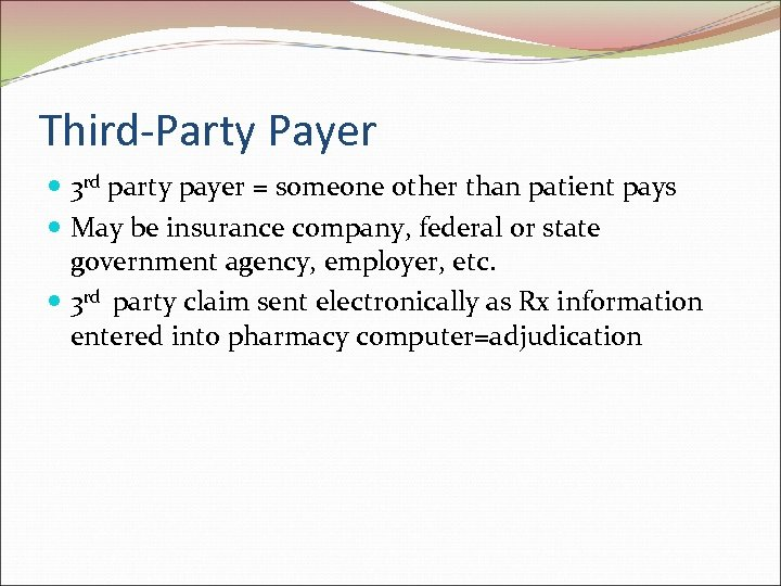 Third-Party Payer 3 rd party payer = someone other than patient pays May be
