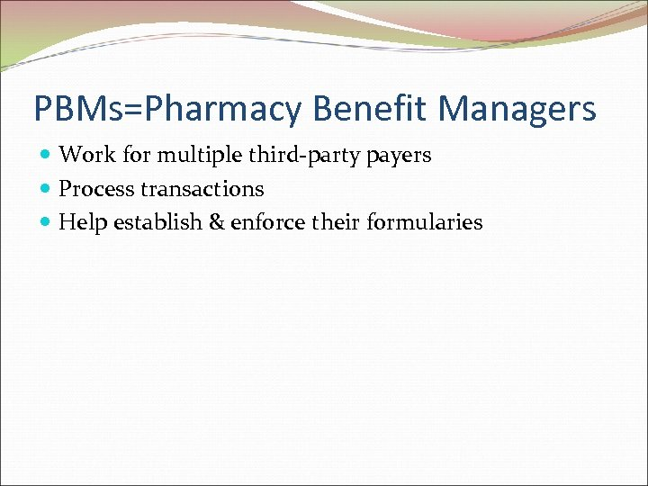 PBMs=Pharmacy Benefit Managers Work for multiple third-party payers Process transactions Help establish & enforce